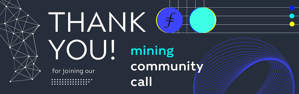 Filecoin Mining Community Call Thank You